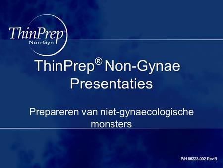 Title Prepareren van niet-gynaecologische monsters ThinPrep ® Non-Gynae Presentaties P/N 86223-002 Rev B.