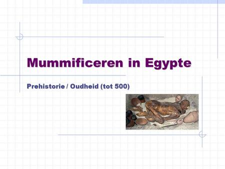 Mummificeren in Egypte Prehistorie / Oudheid (tot 500)