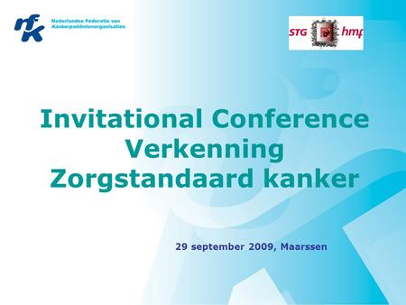 Invitational Conference Verkenning Zorgstandaard kanker 29 september 2009, Maarssen.
