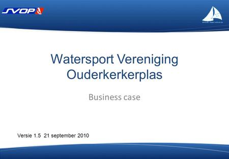 Watersport Vereniging Ouderkerkerplas Business case Versie 1.5 21 september 2010.