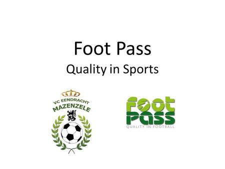 Foot Pass Quality in Sports. Inhoud Wat is Foot Pass? Resultaten en ontwikkelingspunten Conclusie.