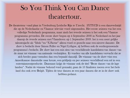 So You Think You Can Dance theatertour. De theatertour vond plaat in Vredenburg Leidsche Rijn te Utrecht. SYTYCD is een danswedstrijd die op de Nederlandse.