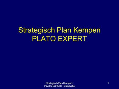 Strategisch Plan Kempen - PLATO EXPERT - Introductie 1 Strategisch Plan Kempen PLATO EXPERT.
