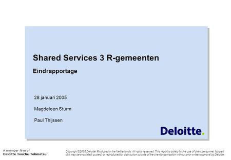 Copyright ©2005 Deloitte. Produced in the Netherlands. All rights reserved. This report is solely for the use of client personnel. No part of it may be.