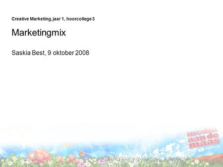Creative Marketing, jaar 1, hoorcollege 3 Marketingmix Saskia Best, 9 oktober 2008.