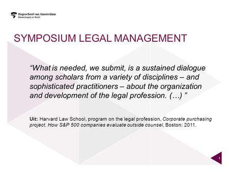 "SYMPOSIUM LEGAL MANAGEMENT ""What is needed, we submit, is a sustained dialogue among scholars from a variety of disciplines – and sophisticated practitioners."