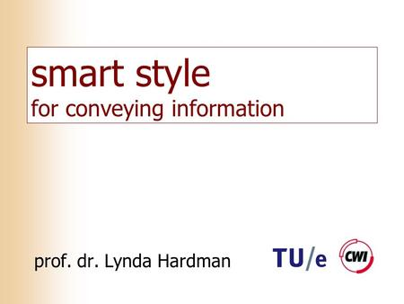 Smart style for conveying information prof. dr. Lynda Hardman.