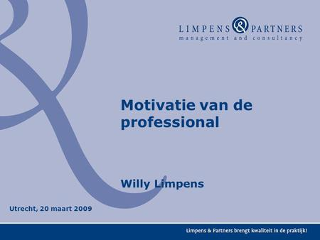 Motivatie van de professional Willy Limpens Utrecht, 20 maart 2009.