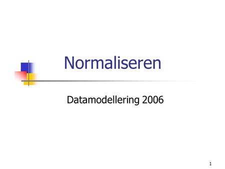 1 Normaliseren Datamodellering 2006. 2 Wat is normaliseren? - 1 Data organiseren in tabelvorm, zó dat: er minimale redundantie is update-operaties (toevoegen,