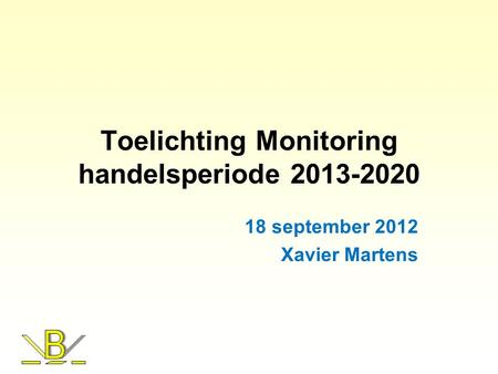 Toelichting Monitoring handelsperiode 2013-2020 18 september 2012 Xavier Martens.