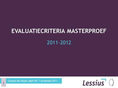 2011-2012 EVALUATIECRITERIA MASTERPROEF Campus De Nayer, dept IW, 7 november 2011 1.