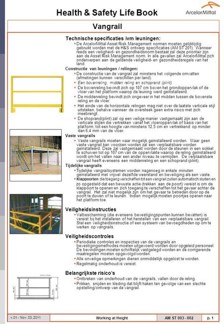 Health & Safety Life Book AM ST 003 - 002 p. 1 v.01 - Nov. 03, 2011 Working at Height Technische specificaties ivm leuningen:  De ArcelorMittal Asset.