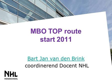 MBO TOP route start 2011 Bart Jan van den Brink coordinerend Docent NHL.