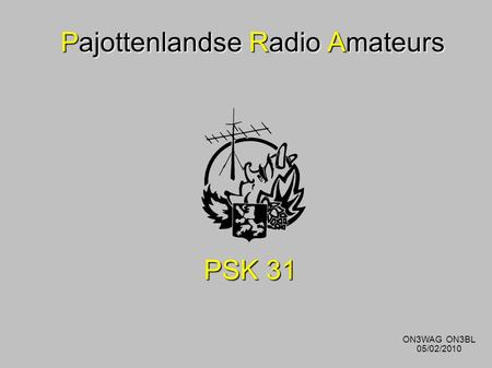 Pajottenlandse Radio Amateurs PSK 31 ON3WAG ON3BL 05/02/2010.