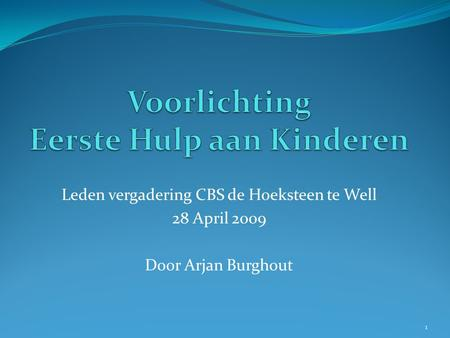 Leden vergadering CBS de Hoeksteen te Well 28 April 2009 Door Arjan Burghout 1.
