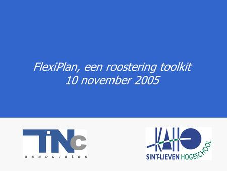 FlexiPlan, een roostering toolkit 10 november 2005.