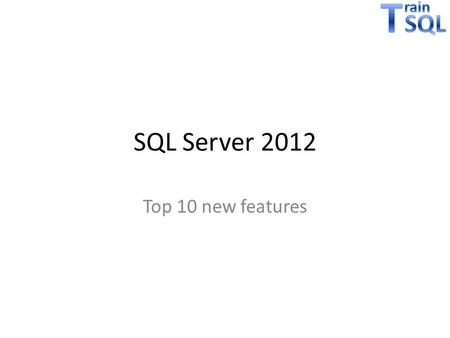 SQL Server 2012 Top 10 new features. Agenda 1.AlwaysOn Availability Groups 2.ColumnStore Index 3.Contained database 4.Windowing functions 5.FileTable.