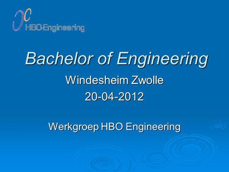 Bachelor of Engineering Windesheim Zwolle 20-04-2012 Werkgroep HBO Engineering.