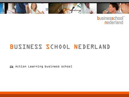 De Action Learning business school BUSINESS SCHOOL NEDERLAND.