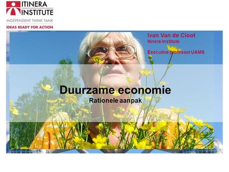 Duurzame economie Rationele aanpak Ivan Van de Cloot Itinera Institute Executive professor UAMS.