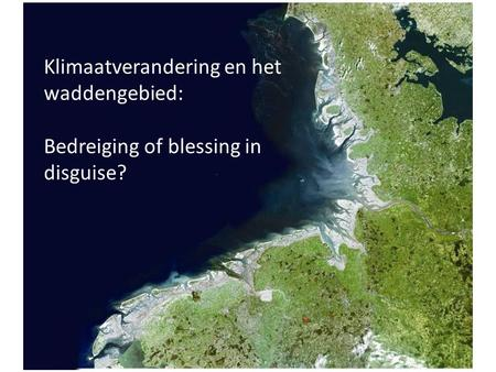 Klimaatverandering en het waddengebied: Bedreiging of blessing in disguise?