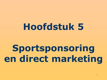 1 Hoofdstuk 5 Sportsponsoring en direct marketing.