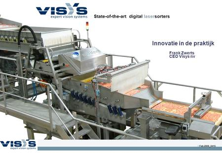 1 State-of-the-art digital lasersorters  Feb 2009_0415 Innovatie in de praktijk Frank Zwerts CEO Visys nv.
