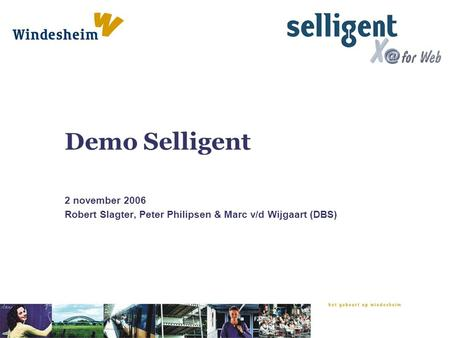 Demo Selligent 2 november 2006 Robert Slagter, Peter Philipsen & Marc v/d Wijgaart (DBS)