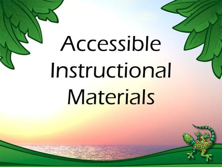 Accessible Instructional Materials. § 300.172. Discussion: Timely access to appropriate and accessible instructional materials is an inherent component.
