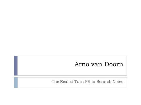Arno van Doorn The Realist Turn PR in Scratch Notes.