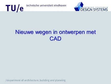 Nieuwe wegen in ontwerpen met CAD. Parametrisch Ontwerpen I In parametric designing, a geometric form (like a building layout) is denoted as a set of.