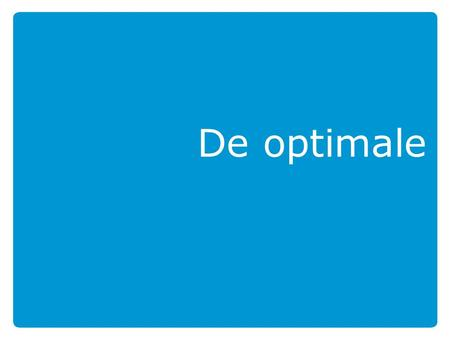 De optimale.