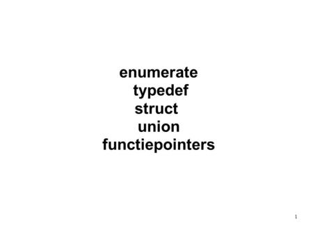 Enumerate typedef struct union functiepointers 1.