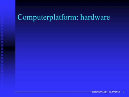 ----------------------------------------------------------------------------------------------Hardwa99.ppt - JT/991013 -1 Computerplatform: hardware.