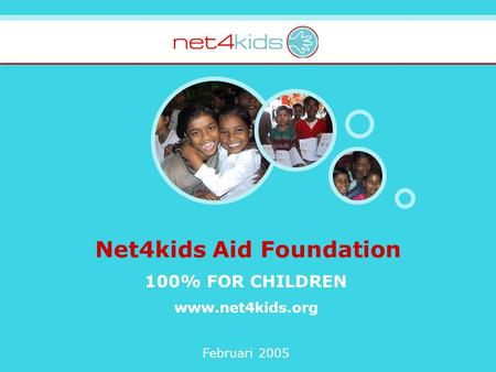 Net4kids Aid Foundation 100% FOR CHILDREN www.net4kids.org Februari 2005.