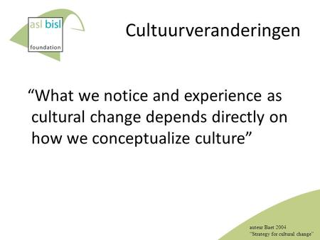 "Cultuurveranderingen ""What we notice and experience as cultural change depends directly on how we conceptualize culture"" auteur Baet 2004 ""Strategy for."