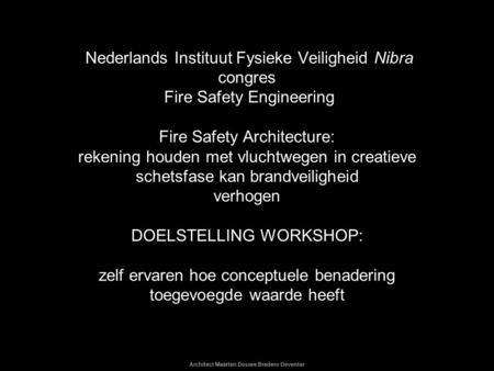Architect Maarten Douwe Bredero Deventer Nederlands Instituut Fysieke Veiligheid Nibra congres Fire Safety Engineering Fire Safety Architecture: rekening.