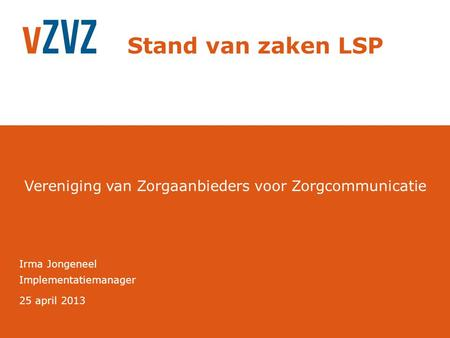 Stand van zaken LSP Irma Jongeneel Implementatiemanager 25 april 2013.