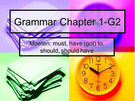 Grammar Chapter 1-G2 Moeten: must, have (got) to, should, should have.