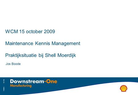 WCM 15 october 2009 Maintenance Kennis Management Praktijksituatie bij Shell Moerdijk Jos Boode File Title 4/4/2017.