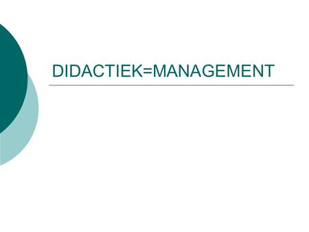 DIDACTIEK=MANAGEMENT