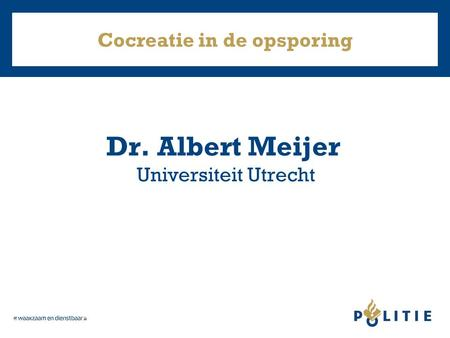 Cocreatie in de opsporing Dr. Albert Meijer Universiteit Utrecht.