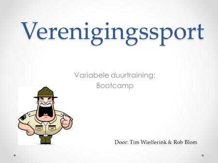 Verenigingssport Variabele duurtraining: Bootcamp Door: Tim Wiefferink & Rob Blom.