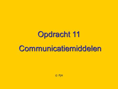 Opdracht 11 Communicatiemiddelen Communicatiemiddelen © FjH.