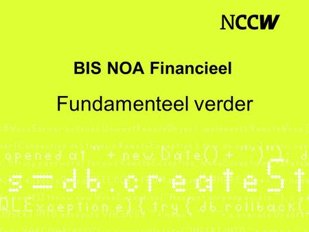 BIS NOA Financieel Fundamenteel verder. Wat kunt u verwachten ? Grootboek-, project- en factuurinformatie Vennootschapsbelasting Digitale factuurverificatie.
