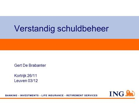 Do not put content on the brand signature area Verstandig schuldbeheer Gert De Brabanter Kortrijk 26/11 Leuven 03/12.