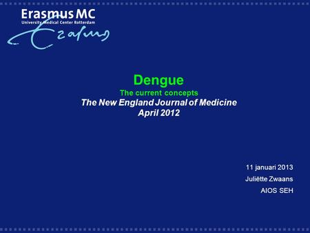 Dengue The current concepts The New England Journal of Medicine April 2012 11 januari 2013 Juliëtte Zwaans AIOS SEH.