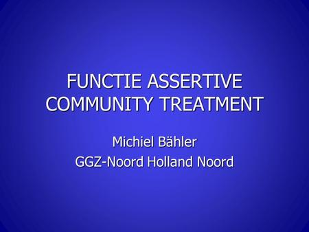 FUNCTIE ASSERTIVE COMMUNITY TREATMENT