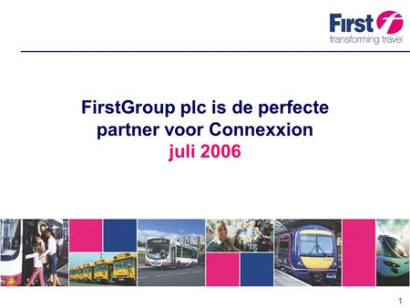1 FirstGroup plc is de perfecte partner voor Connexxion juli 2006.