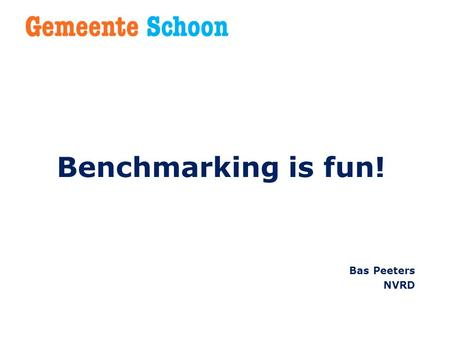Benchmarking is fun! Bas Peeters NVRD. Kwaliteit.